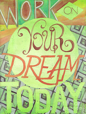 Art Print featuring the painting Work On Your Dream by Erin Fickert-Rowland