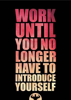 Work Until You No Longer Have To Introduce Yourself Gym Inspirational Quotes Poster Art Print