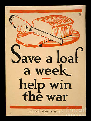 Food Y Photograph - World War I Save A Loaf A Week Poster 1917 by John Stephens