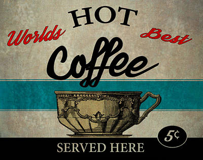 Worlds Best Hot Coffee Served Here 5 Cents Art Print by Bill Cannon
