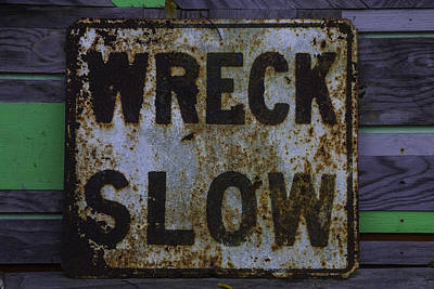 Weather Beaten Photograph - Wreck Slow Sign by Garry Gay