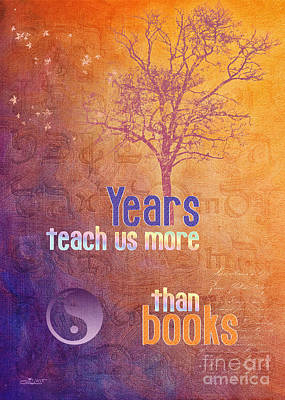 Years Teach Us More Art Print