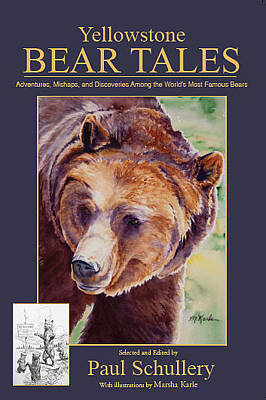 Painting - Yellowstone Bear Tales - Adventures, Mishaps And Discoveries Among The World's Most Famous Bears by Marsha Karle