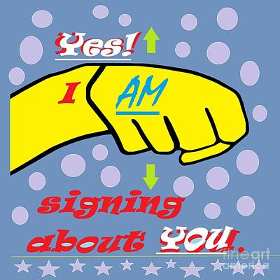 Yes I Am Signing About You Art Print