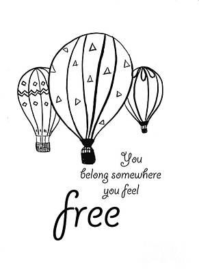 You Belong Somewhere You Feel Free Art Print by Sweeping Girl