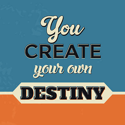 You Create Your Own Destiny Art Print by Naxart Studio