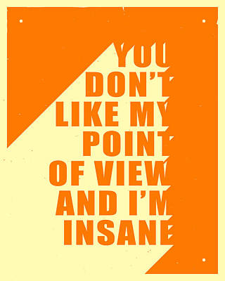 Typographic Art Digital Art - You Dont Like My Point Of View And I'm Insane by Jazzberry Blue