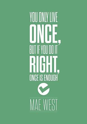 You Only Live Once, But If You Do It Right Once Is Enough Art Print