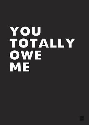 You Totally Owe Me- Art By Linda Woods Art Print