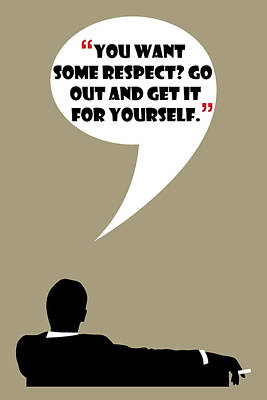 Painting - You Want Some Respect - Mad Men Poster Don Draper Quote by Beautify My Walls