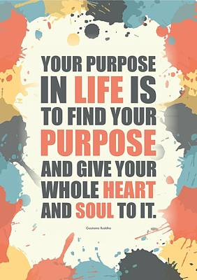 Business Digital Art - Your Purpose In Life Is To Find Your Purpose And Give Your Whole Heart Inspirational Quotes Poster by Lab No 4