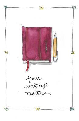 Your Writing Matters Art Print by Cynthia Morris
