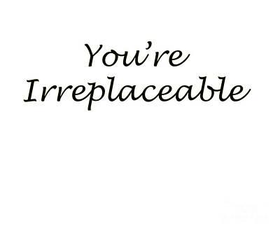 Digital Art - You're Irreplaceable by David Millenheft