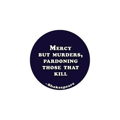 Stocktrek Images - Mercy but murders, pardoning those that kill #shakespeare #shakespearequote by TintoDesigns