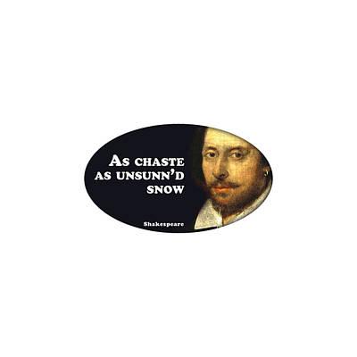 As Chaste As Unsunn'd Snow #shakespeare #shakespearequote Art Print