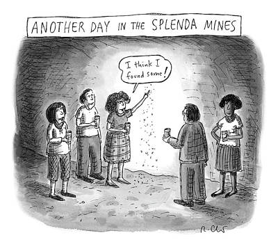 Drawing - Another Day In The Splenda Mines by Roz Chast