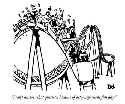 Drawing - Attorney Client Fun Day by Drew Dernavich