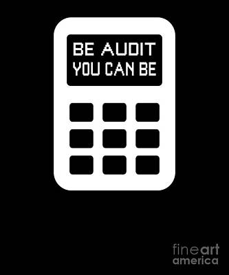 Auditors Wall Art - Drawing - Be Audit You Can Be Funny Accountant Cpa by The Perfect Presents