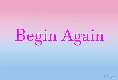 Digital Art - Begin Again by Denise F Fulmer