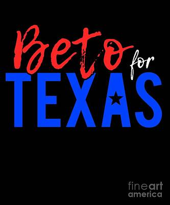Digital Art - Beto For Texas Senate 2018 by Flippin Sweet Gear
