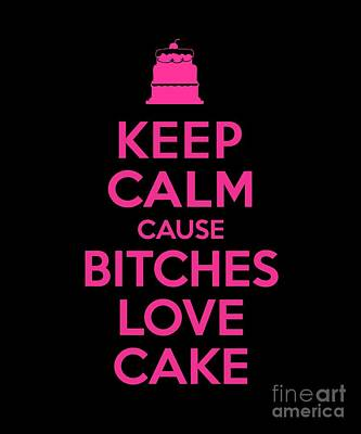 Digital Art - Bitches Love Cake Funny Birthday by Flippin Sweet Gear