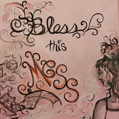 Mixed Media - Bless This Mess by Lisa Bunsey