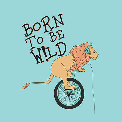 Drawing - Born To Be Wild - Baby Room Nursery Art Poster Print by Dadada Shop