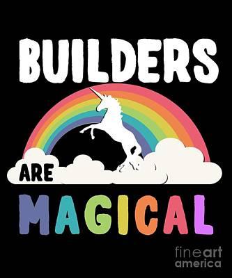 Digital Art - Builders Are Magical by Flippin Sweet Gear