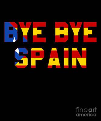 Digital Art - Bye Bye Spain Catalonia Independence by Flippin Sweet Gear