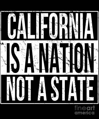 Digital Art - California Is A Nation Not A State by Flippin Sweet Gear