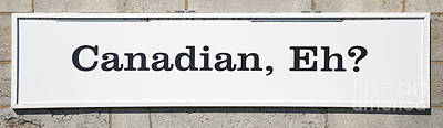 Photograph - Canadian, Eh Sign by Les Palenik