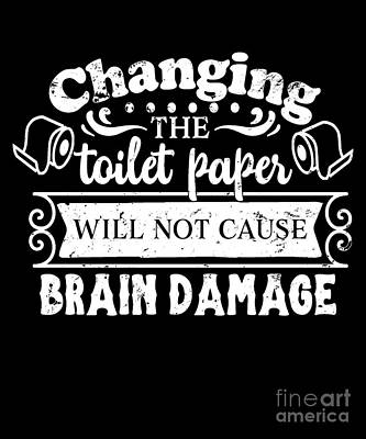 Digital Art - Changing The Toilet Paper Won't Cause Brain Damage by Valerie Garner