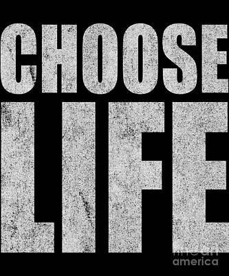 Digital Art - Choose Life by Flippin Sweet Gear