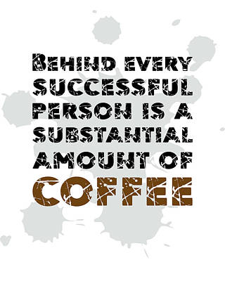 Mixed Media Royalty Free Images - Behind every successful person is a substantial amount of coffee - Coffee Quotes Poster Royalty-Free Image by Studio Grafiikka
