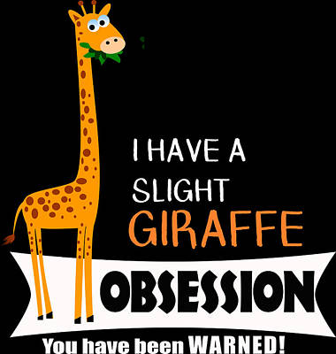 Digital Art - Cute Giraffe Gifts Giraffe Obsession by Dawn Romine