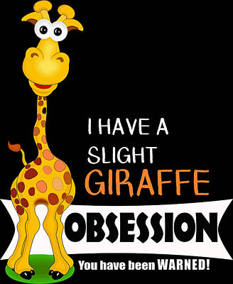 Digital Art - Cute Giraffe Gifts Slight Giraffe Obsession by Dawn Romine