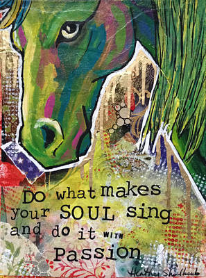 Mixed Media - Do What Makes Your Soul Sing by Heather Shalhoub