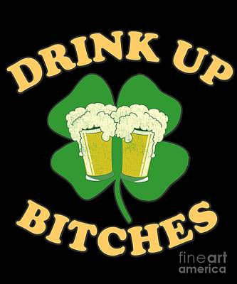 Digital Art - Drink Up Bitches St Patricks Day by Flippin Sweet Gear