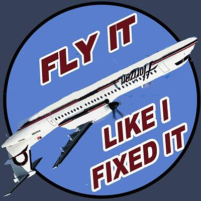 Digital Art - Fly It Like I Fixed It by Walter Chamberlain