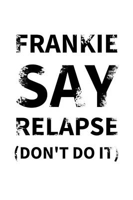 Digital Art - Frankie Say Relapse - Don't Do It by Richard Reeve