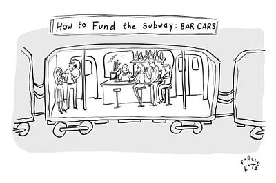 Drawing - Funding The Subway by Farley Katz