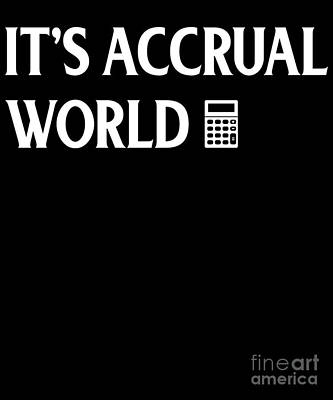 Cpas Wall Art - Drawing - Funny Cpa Its Accrual World Calculator by The Perfect Presents