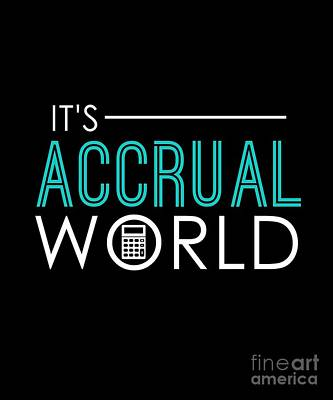 Cpas Wall Art - Drawing - Funny Its Accrual World Accountants Cpa by The Perfect Presents