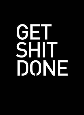 Mixed Media Royalty Free Images - Get Shit Done - Minimal Black and white print - Motivational Poster 2 Royalty-Free Image by Studio Grafiikka
