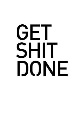 Mixed Media Royalty Free Images - Get Shit Done - Minimal Black and white print - Motivational Poster Royalty-Free Image by Studio Grafiikka