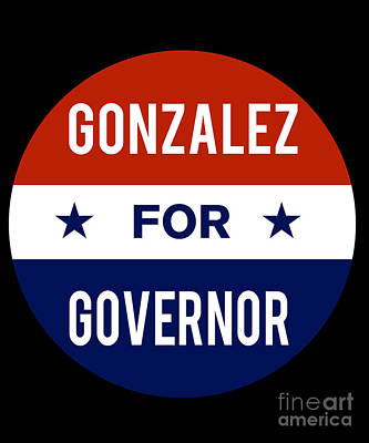 Gonzalez For Governor 2018 Art Print
