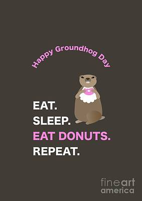 Digital Art - Groundhog Day Eat Sleep Eat Donuts Repeat by Barefoot Bodeez Art