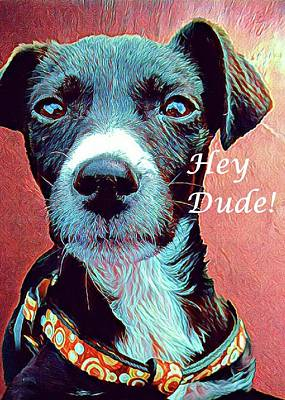 Mixed Media - Hey Dude by Dorothy Berry-Lound
