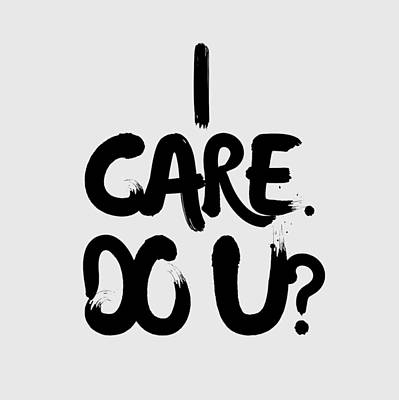 Drawing - I Care. Do U? by Unhinged Artistry