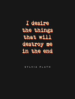 Mixed Media Royalty Free Images - I desire the things that will destroy me in the end - Sylvia Plath Quotes - Book Quote Typography Royalty-Free Image by Studio Grafiikka